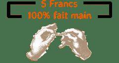 5 Francs 100% fait main